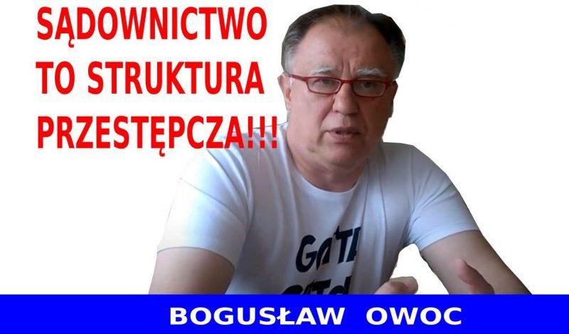 Sądownictwo to struktura przestępcza - Bogusław Owoc