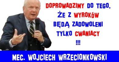 Mec. Wojciech Wrzecionkowski - Doprowadzimy do tego, że z wyroków będą zadowoleni tylko cwaniacy