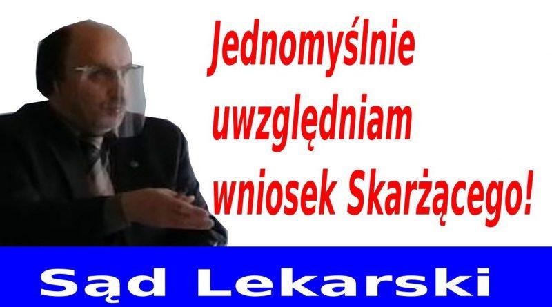 Jednomyślnie uwzględniam wniosek Skarżącego - Sąd Lekareski