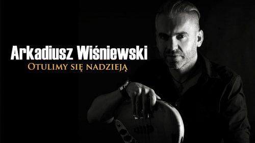 Arkadiusz Wiśniewski - Otulimy się nadzieją