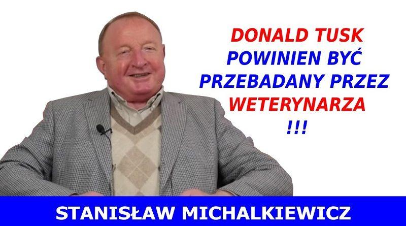 Stanisław Michalkiewicz - Donald Tusk powinien być przebadany przez weterynarza